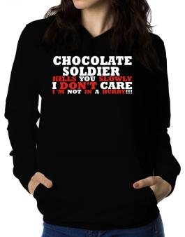 Chocolate Soldier Kills You Slowly - I Dont Care, Im Not In A Hurry! Women Hoodie