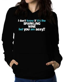I Dont Know If Its The Sparkling Wine, But You Are Sexy!! Women Hoodie