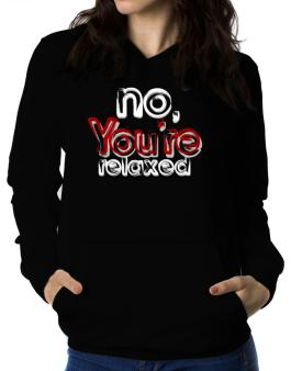 No, Youre Relaxed Women Hoodie