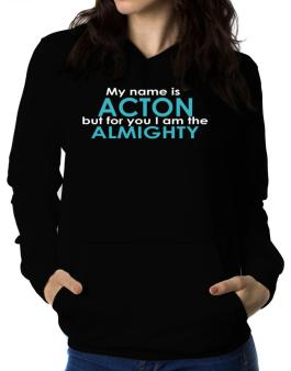 My Name Is Acton But For You I Am The Almighty Women Hoodie