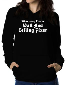 Kiss Me, I Am A Wall And Ceiling Fixer Women Hoodie