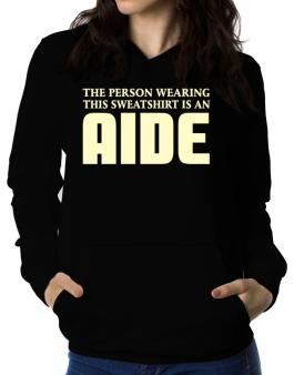 The Person Wearing This Sweatshirt Is An Aide Women Hoodie