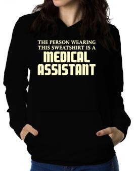 The Person Wearing This Sweatshirt Is A Medical Assistant Women Hoodie