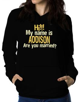 Hi My Name Is Addison Are You Married? Women Hoodie