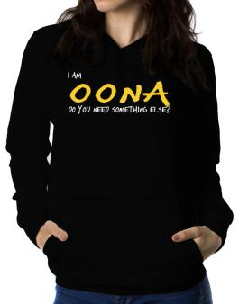 I Am Oona Do You Need Something Else? Women Hoodie