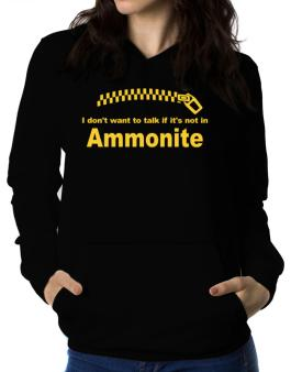 I Dont Want To Talk If It Is Not In Ammonite Women Hoodie