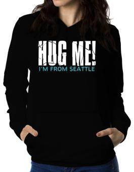 Hug Me, Im From Seattle Women Hoodie