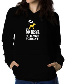 My Fox Terrier Thinks I Am Great Women Hoodie