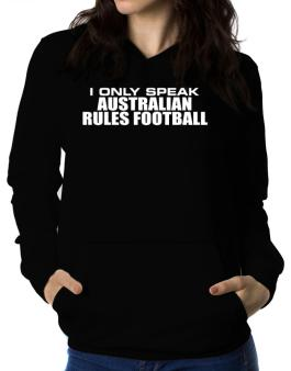 I Only Speak Australian Rules Football Women Hoodie