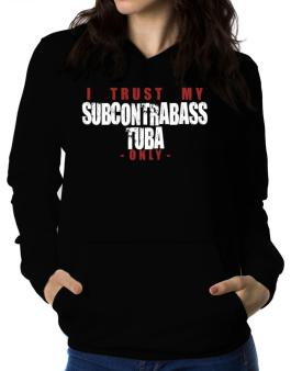 I Trust In My Subcontrabass Tuba Only Women Hoodie