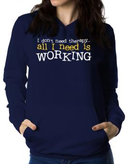 I Don´t Need Theraphy... All I Need Is Working Women Hoodie