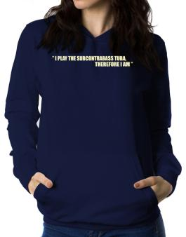 I Play The Guitar Subcontrabass Tuba, Therefore I Am Women Hoodie