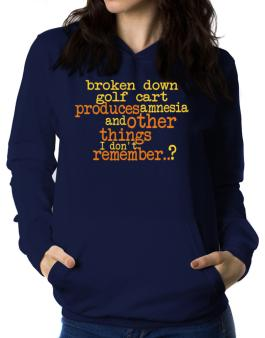 Broken Down Golf Cart  produces Amnesia And Other Things I Dont Remember ..? Women Hoodie