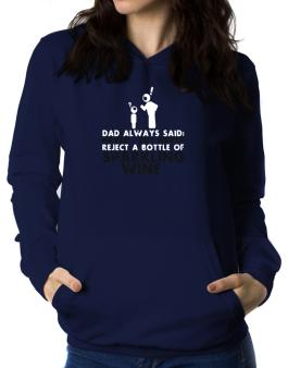 Dad Always Said: Never, But Never Reject A Bottle Of Sparkling Wine Women Hoodie
