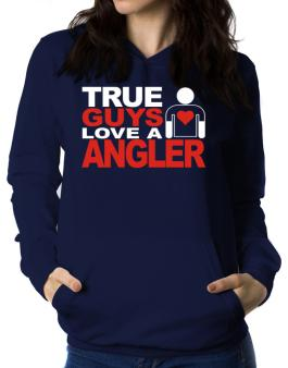 True Guys Love An Angler Women Hoodie