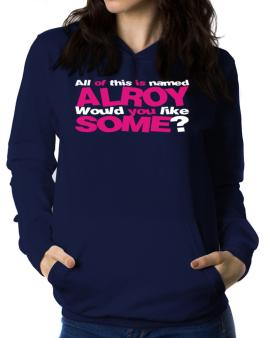 All Of This Is Named Alroy Would You Like Some? Women Hoodie