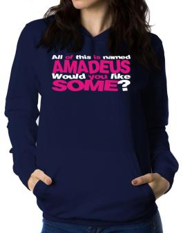 All Of This Is Named Amadeus Would You Like Some? Women Hoodie
