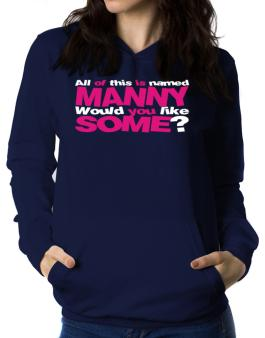 All Of This Is Named Manny Would You Like Some? Women Hoodie
