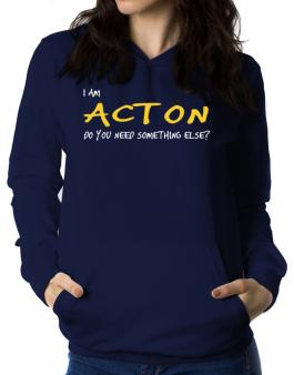 I Am Acton Do You Need Something Else? Women Hoodie
