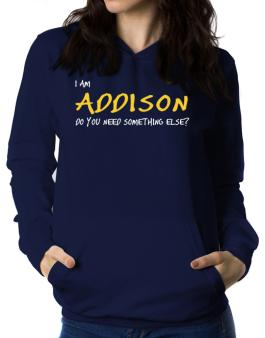 I Am Addison Do You Need Something Else? Women Hoodie