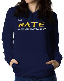 I Am Nate Do You Need Something Else? Women Hoodie