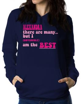 Alexandra There Are Many... But I (obviously!) Am The Best Women Hoodie