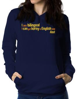 I Am Bilingual, I Can Get Horny In English And Aleut Women Hoodie