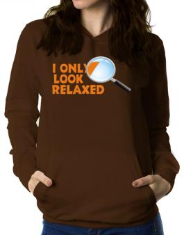 I Only Look Relaxed Women Hoodie