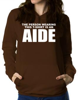 The Person Wearing This T-sshirt Is An Aide Women Hoodie