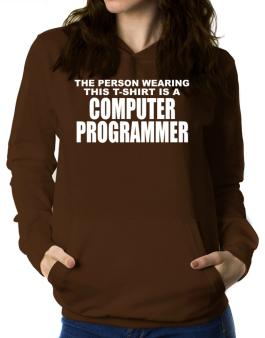 The Person Wearing This T-sshirt Is A Computer Programmer Women Hoodie