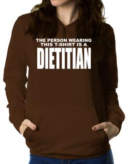 The Person Wearing This T-sshirt Is A Dietitian Women Hoodie