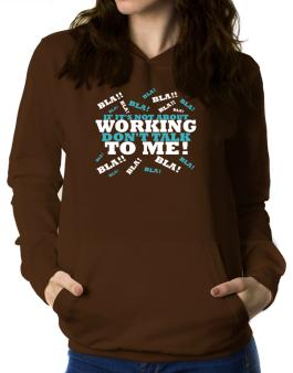 If Its Not About Working, Dont Talk To Me! Women Hoodie