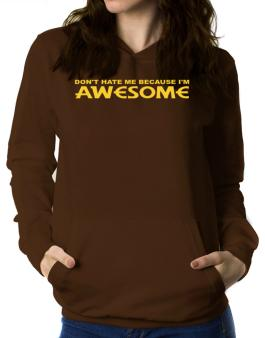 Dont Hate Me Because Im Awesome Women Hoodie