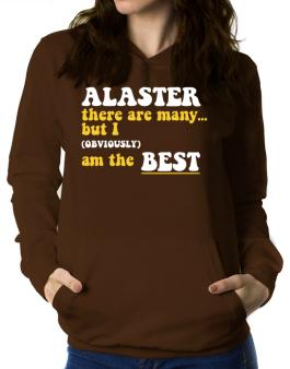 Alaster There Are Many... But I (obviously) Am The Best Women Hoodie