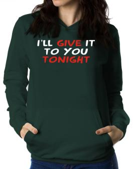 I´ll Give It To You Tonight Women Hoodie
