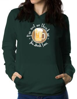 Im Not As Think As You Drunk I Am. Women Hoodie