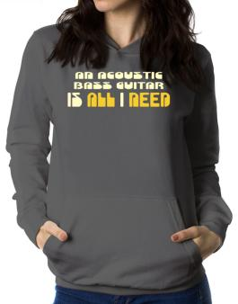 A Acoustic Bass Guitar Is All I Need Women Hoodie