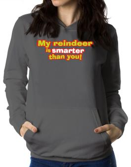 My Reindeer Is Smarter Than You! Women Hoodie