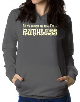 All The Rumors Are True, Im ... Ruthless Women Hoodie