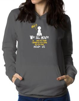 We All Have A North American Bison Inside Us Women Hoodie