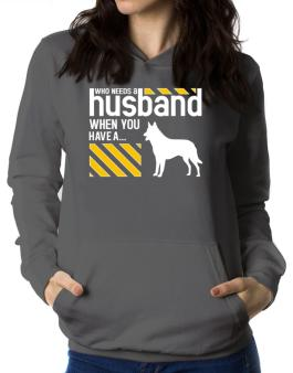 Who Needs A Husband When You Have A ... Belgian Malinois Women Hoodie