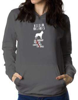 Belgian Malinois ... Friendship , Power , Endurance , Courage ! Women Hoodie