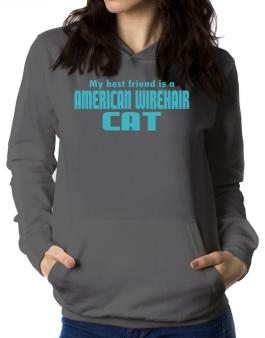 My Best Friend Is An American Wirehair Women Hoodie