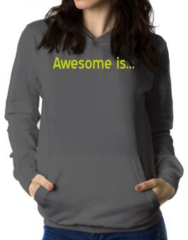 Awesome Is Women Hoodie