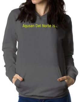 Agusan Del Norte Is Women Hoodie