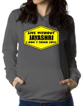 Live Without Jayashri , I Dont Think So ! Women Hoodie