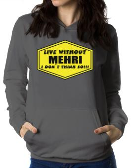 Live Without Mehri , I Dont Think So ! Women Hoodie