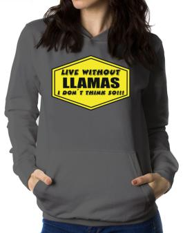 Live Without Llamas , I Dont Think So ! Women Hoodie
