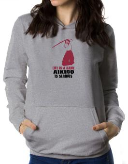 Life Is A Game, Aikido Is Serious Women Hoodie