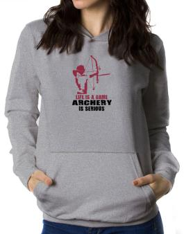 Life Is A Game, Archery Is Serious Women Hoodie